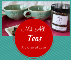 Not All Teas Are Created Equal