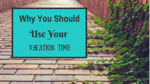 Why You Should Use Your Vacation Time