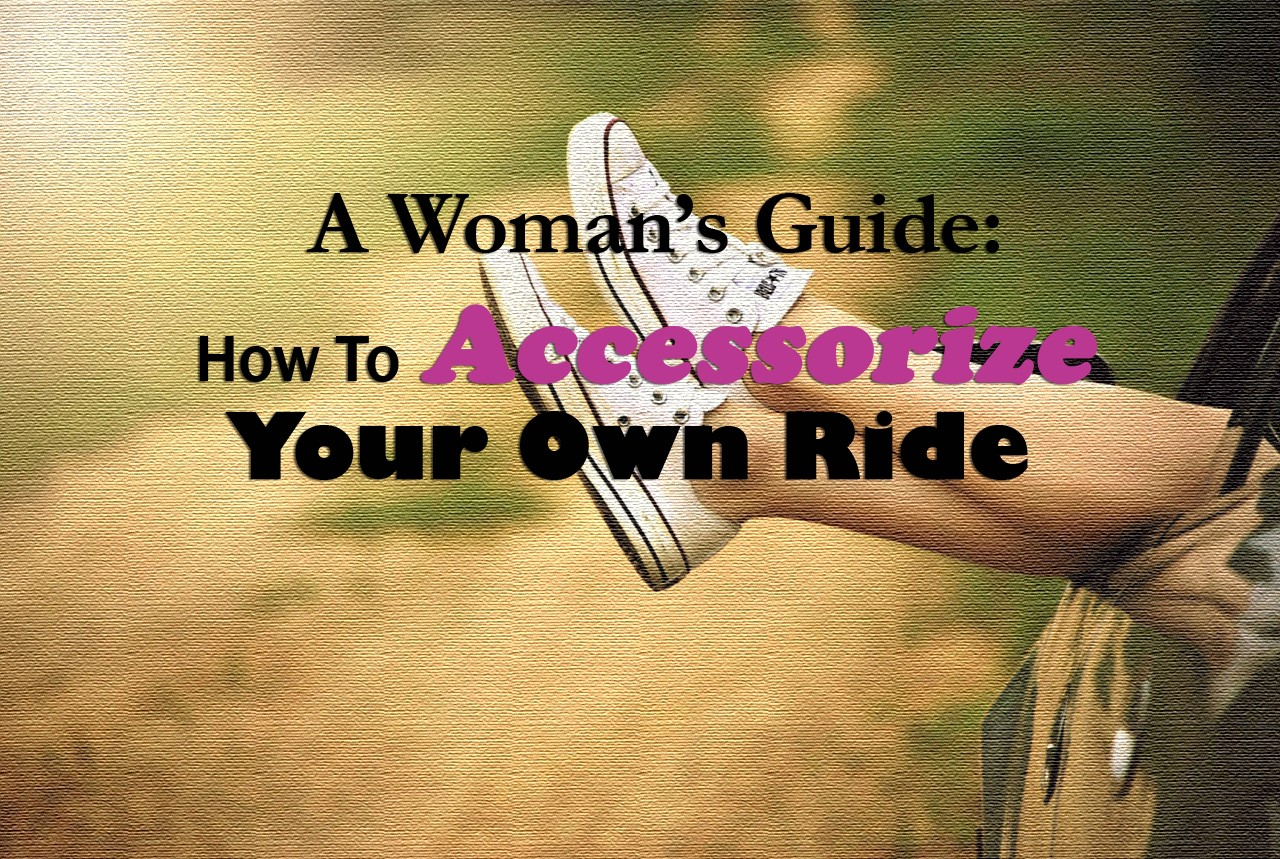 A Women's Guide: How to Accessorize Your Ride