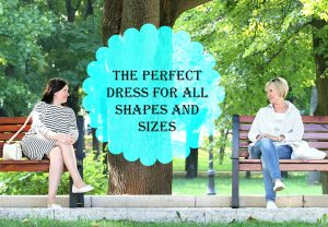 The Perfect Dress for all Shapes and Sizes!