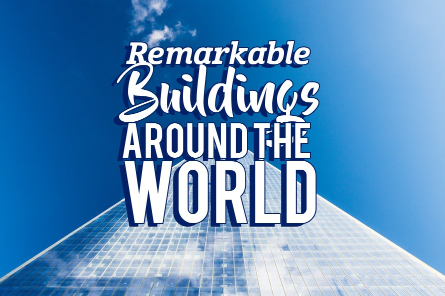 Remarkable Buildings around the World