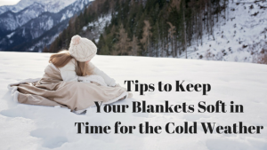 Tips for Keeping Blankets Soft in Time for the Cold Weather