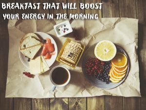 Breakfast that will Boost your Energy in the Morning