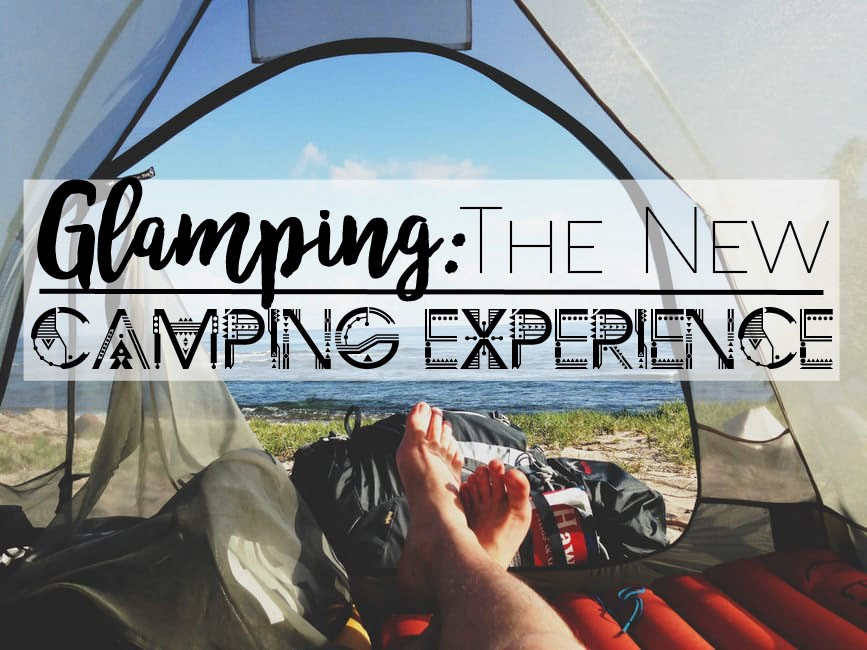 Glamping: The New Camping Experience