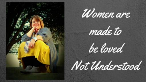 Women are made to be lovedNot Understood